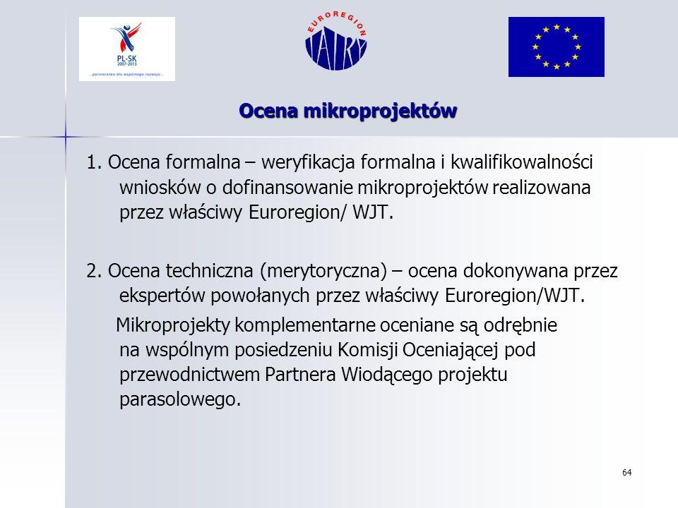 64 1. Ocena formalna – weryfikacja formalna i kwalifikowalności wniosków o dofinansowanie mikroprojektów realizowana przez właściwy Euroregion/ WJT. 2