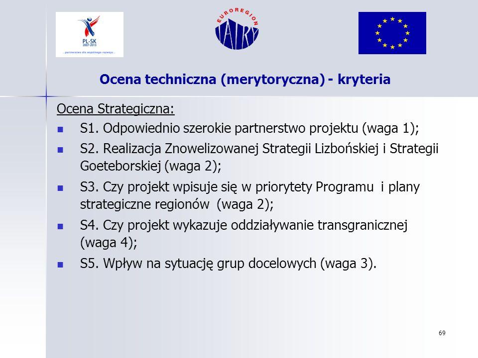 69 Ocena Strategiczna: S1. Odpowiednio szerokie partnerstwo projektu (waga 1); S2. Realizacja Znowelizowanej Strategii Lizbońskiej i Strategii Goetebo