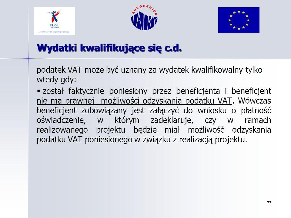 77 Wydatki kwalifikujące się c.d. podatek VAT może być uznany za wydatek kwalifikowalny tylko wtedy gdy: został faktycznie poniesiony przez beneficjen
