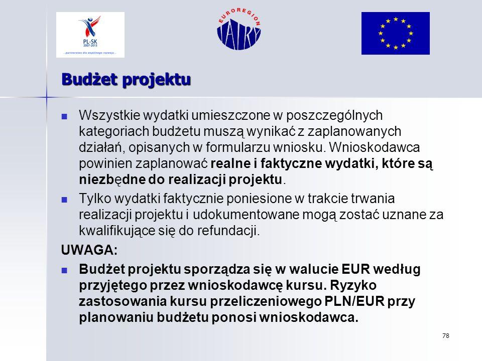 78 Budżet projektu Wszystkie wydatki umieszczone w poszczególnych kategoriach budżetu muszą wynikać z zaplanowanych działań, opisanych w formularzu wn