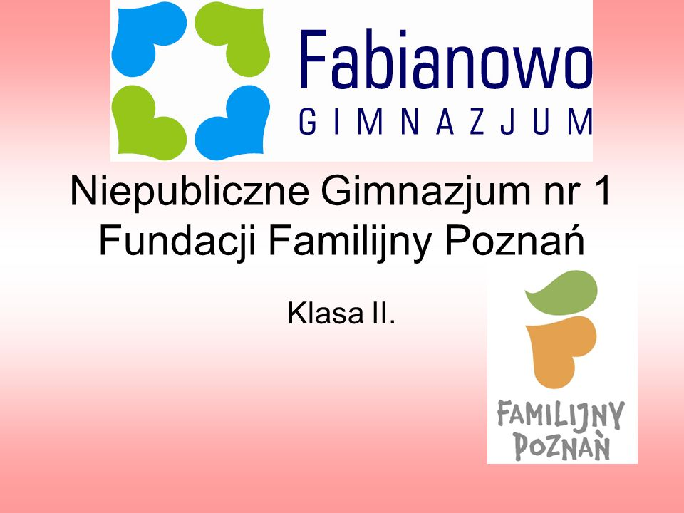 Niepubliczne Gimnazjum nr 1 Fundacji Familijny Poznań Klasa II.