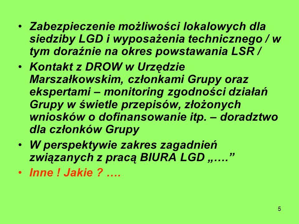 5 Zabezpieczenie możliwości lokalowych dla siedziby LGD i wyposażenia technicznego / w tym doraźnie na okres powstawania LSR / Kontakt z DROW w Urzędzie Marszałkowskim, członkami Grupy oraz ekspertami – monitoring zgodności działań Grupy w świetle przepisów, złożonych wniosków o dofinansowanie itp.