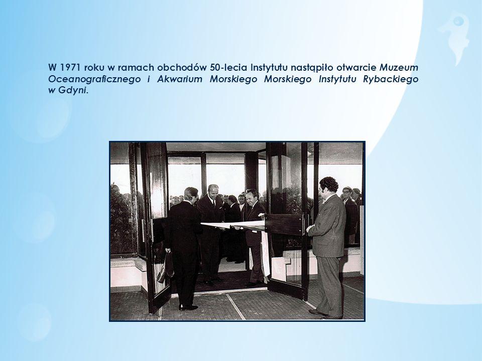 W 1971 roku w ramach obchodów 50-lecia Instytutu nastąpiło otwarcie Muzeum Oceanograficznego i Akwarium Morskiego Morskiego Instytutu Rybackiego w Gdy