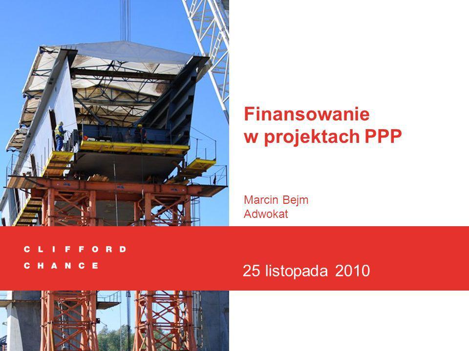 Finansowanie w projektach PPP Marcin Bejm Adwokat 25 listopada 2010