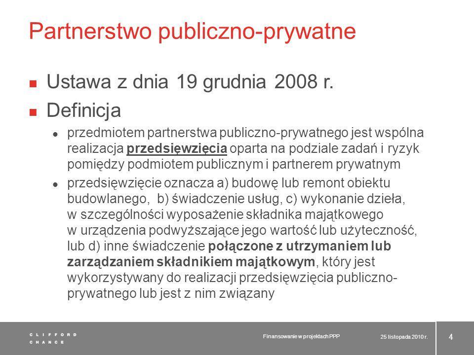 Partnerstwo publiczno-prywatne Ustawa z dnia 19 grudnia 2008 r. Definicja przedmiotem partnerstwa publiczno-prywatnego jest wspólna realizacja przedsi