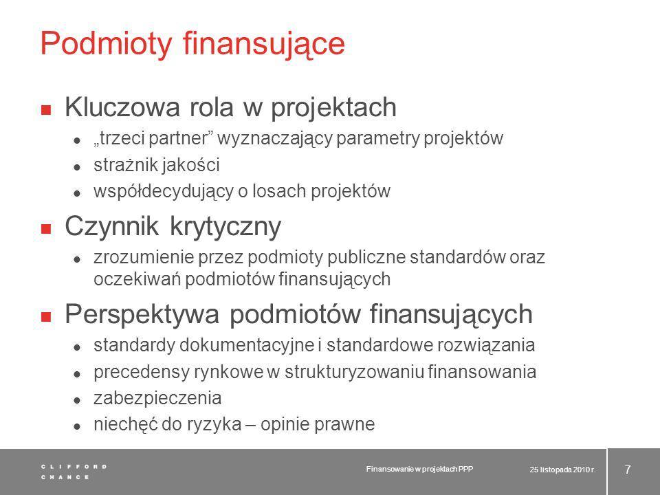 Fundusze unijne w ppp Finansowanie hybrydowe zainteresowanie na poziomie UE działania na poziomie krajowym Nieprzystawalność modeli finansowania finansowanie środkami unijnymi oparte na modelu refinansowania finansowanie prywatne zakładające zwrot przeważającej części finansowania w fazie eksploatacji Łączenie środków w spółkach celowych problem wskazywania beneficjentów inwestor prywatny a perspektywy komercyjne przedsięwzięcia 25 listopada 2010 r.