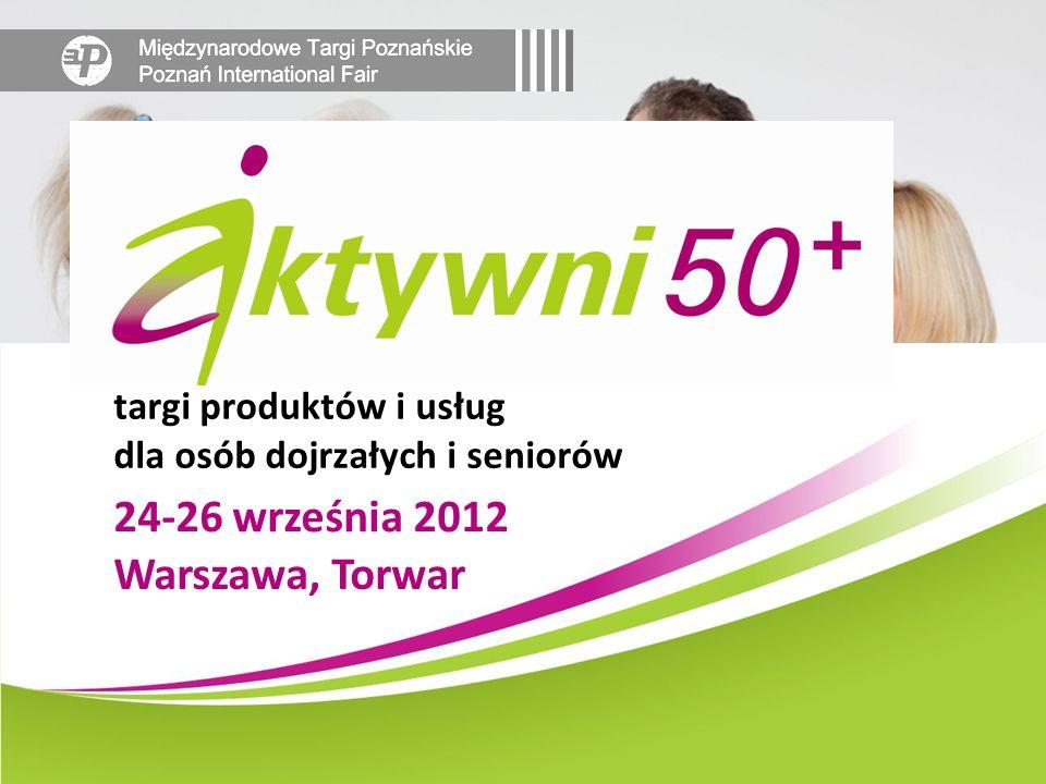 24-26 września 2012 targi produktów i usług dla osób dojrzałych i seniorów Warszawa, Torwar