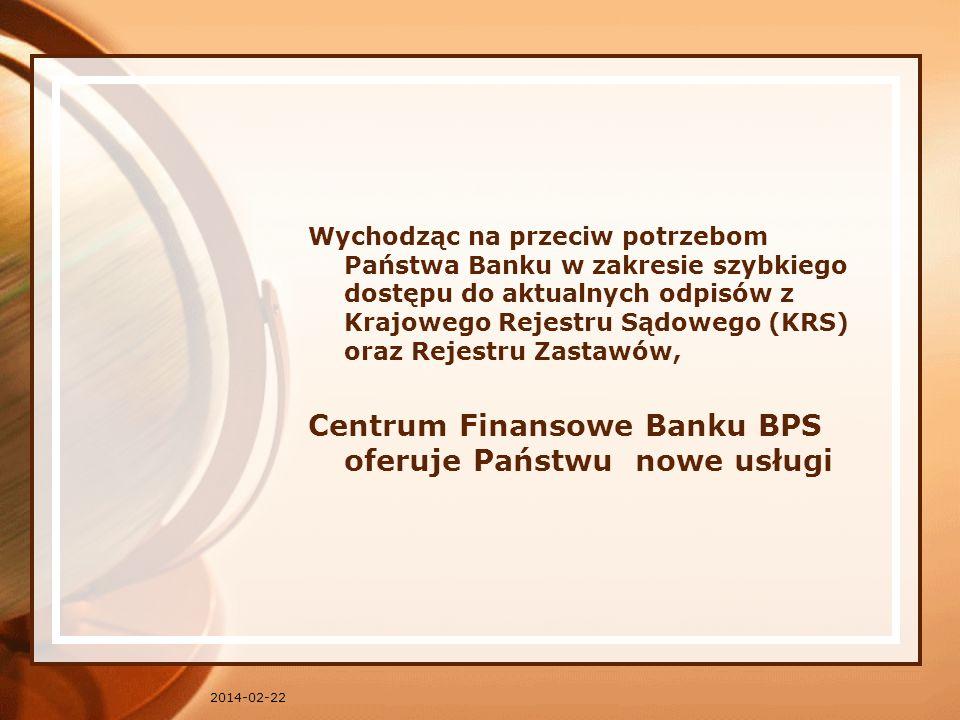 2014-02-22 Wychodząc na przeciw potrzebom Państwa Banku w zakresie szybkiego dostępu do aktualnych odpisów z Krajowego Rejestru Sądowego (KRS) oraz Rejestru Zastawów, Centrum Finansowe Banku BPS oferuje Państwu nowe usługi