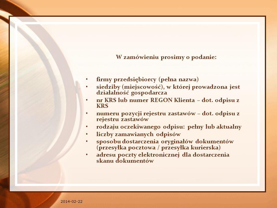 2014-02-22 W zamówieniu prosimy o podanie: firmy przedsiębiorcy (pełna nazwa) siedziby (miejscowość), w której prowadzona jest działalność gospodarcza