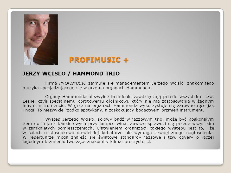 PROFIMUSIC + JERZY WCISŁO / HAMMOND TRIO Firma PROFIMUSIC zajmuje się managementem Jerzego Wcisło, znakomitego muzyka specjalizującego się w grze na o