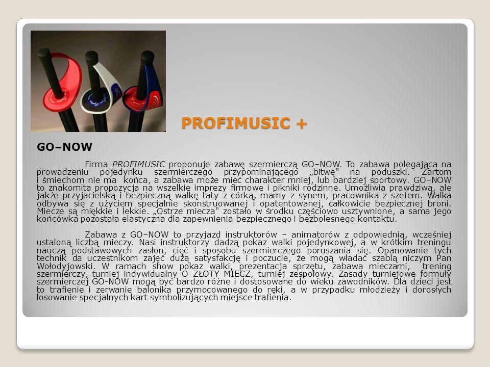 PROFIMUSIC + GO–NOW Firma PROFIMUSIC proponuje zabawę szermierczą GO–NOW. To zabawa polegająca na prowadzeniu pojedynku szermierczego przypominającego