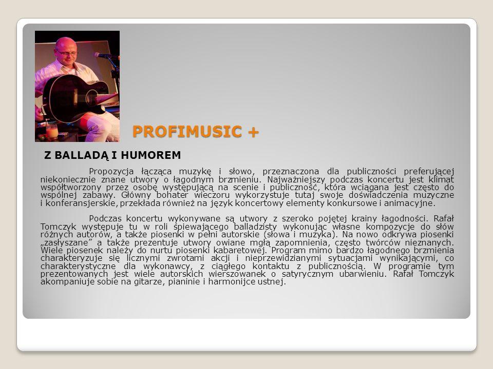 PROFIMUSIC + Z BALLADĄ I HUMOREM Propozycja łącząca muzykę i słowo, przeznaczona dla publiczności preferującej niekoniecznie znane utwory o łagodnym b