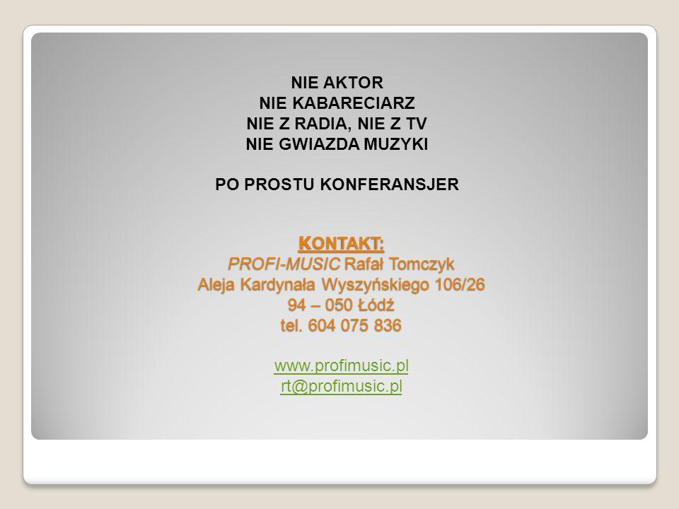 K ONTAKT: PROFI-MUSIC Rafał Tomczyk Aleja Kardynała Wyszyńskiego 106/26 94 – 050 Łódź tel. 604 075 836 K ONTAKT: PROFI-MUSIC Rafał Tomczyk Aleja Kardy