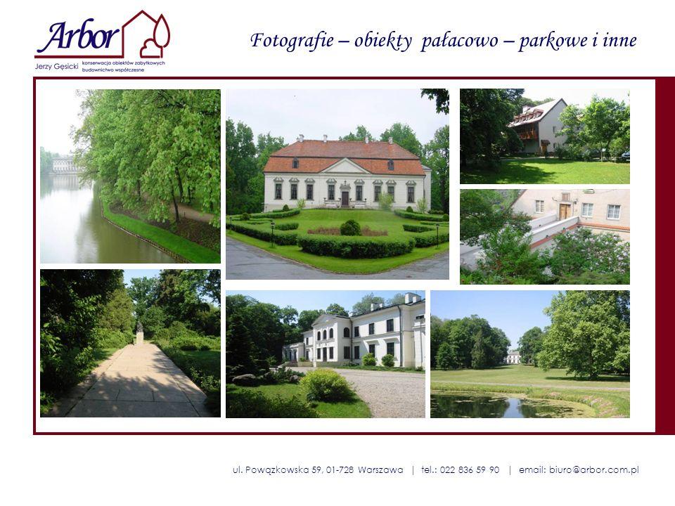 ul. Powązkowska 59, 01-728 Warszawa | tel.: 022 836 59 90 | email: biuro@arbor.com.pl Fotografie – obiekty pałacowo – parkowe i inne