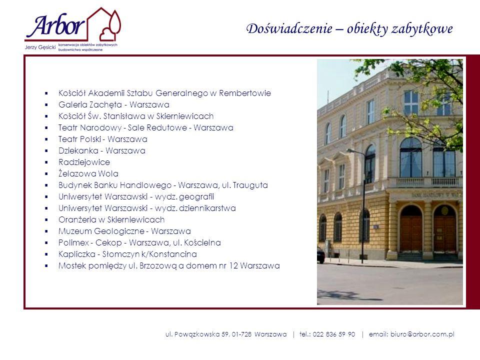 ul. Powązkowska 59, 01-728 Warszawa | tel.: 022 836 59 90 | email: biuro@arbor.com.pl Doświadczenie – obiekty zabytkowe Kościół Akademii Sztabu Genera