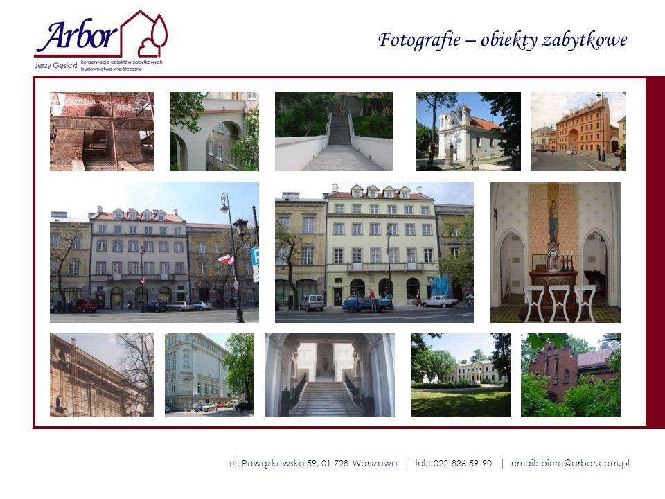 ul. Powązkowska 59, 01-728 Warszawa | tel.: 022 836 59 90 | email: biuro@arbor.com.pl Fotografie – obiekty zabytkowe