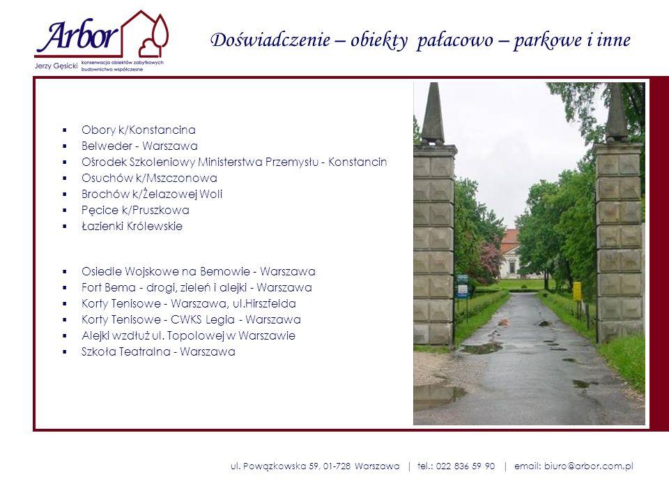 ul. Powązkowska 59, 01-728 Warszawa | tel.: 022 836 59 90 | email: biuro@arbor.com.pl Doświadczenie – obiekty pałacowo – parkowe i inne Obory k/Konsta