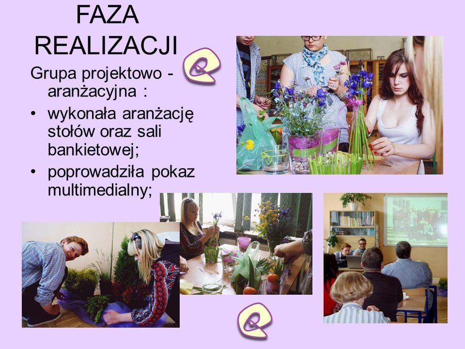 FAZA REALIZACJI Grupa projektowo - aranżacyjna : wykonała aranżację stołów oraz sali bankietowej; poprowadziła pokaz multimedialny;