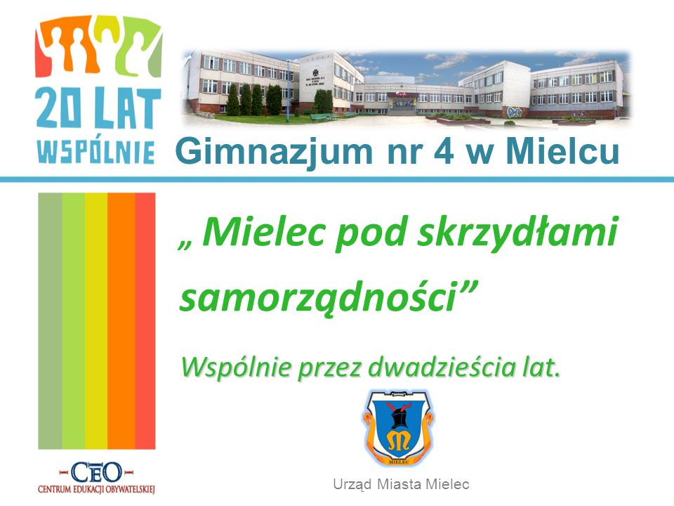 Gimnazjum nr 4 w Mielcu Mielec pod skrzydłami samorządności Wspólnie przez dwadzieścia lat. Urząd Miasta Mielec