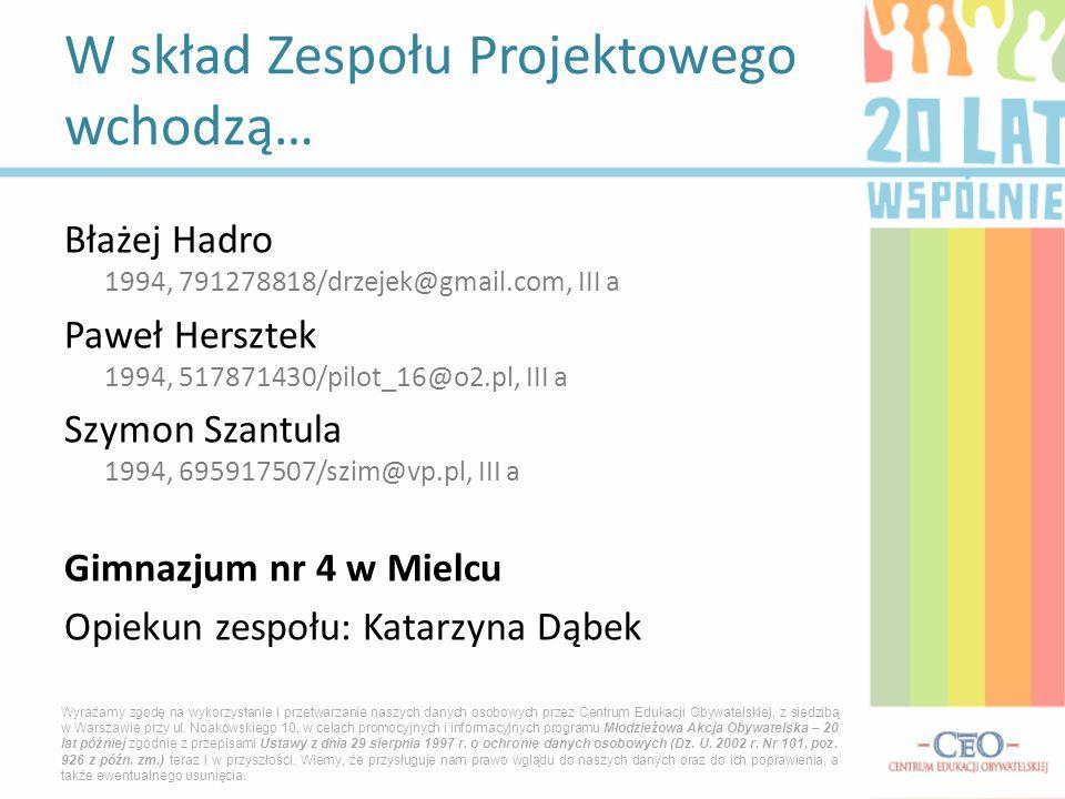 Błażej Hadro 1994, 791278818/drzejek@gmail.com, III a Paweł Hersztek 1994, 517871430/pilot_16@o2.pl, III a Szymon Szantula 1994, 695917507/szim@vp.pl,