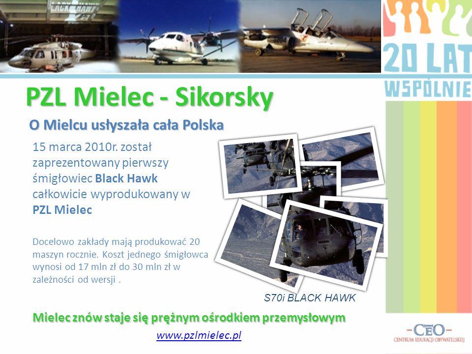 PZL Mielec - Sikorsky S70i BLACK HAWK O Mielcu usłyszała cała Polska 15 marca 2010r. został zaprezentowany pierwszy śmigłowiec Black Hawk całkowicie w