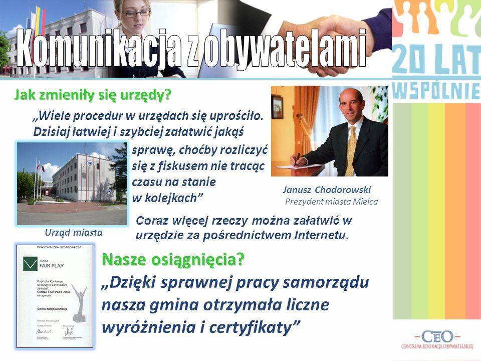 Dzięki sprawnej pracy samorządu nasza gmina otrzymała liczne wyróżnienia i certyfikaty Janusz Chodorowski Prezydent miasta Mielca Wiele procedur w urz