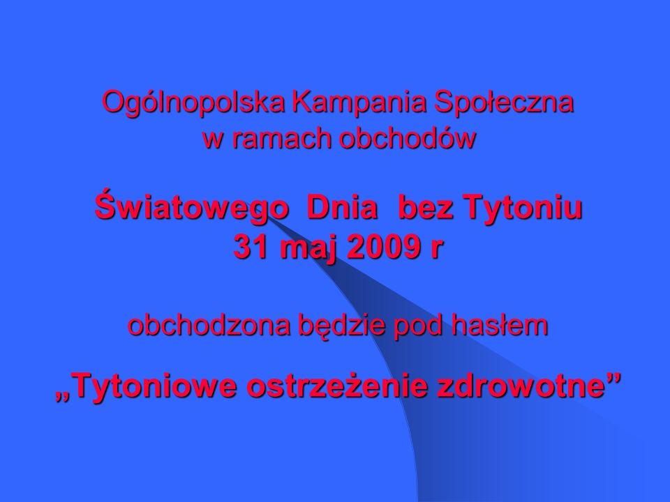 Ogólnopolska Kampania Społeczna w ramach obchodów Światowego Dnia bez Tytoniu 31 maj 2009 r obchodzona będzie pod hasłem Tytoniowe ostrzeżenie zdrowotne