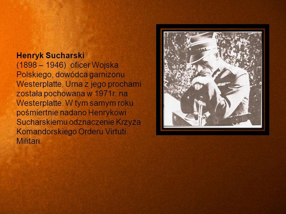 Henryk Sucharski (1898 – 1946) oficer Wojska Polskiego, dowódca garnizonu Westerplatte.