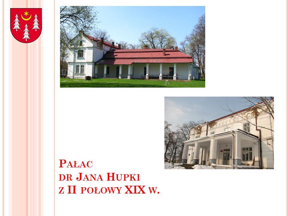 P AŁAC DR J ANA H UPKI Z II POŁOWY XIX W.