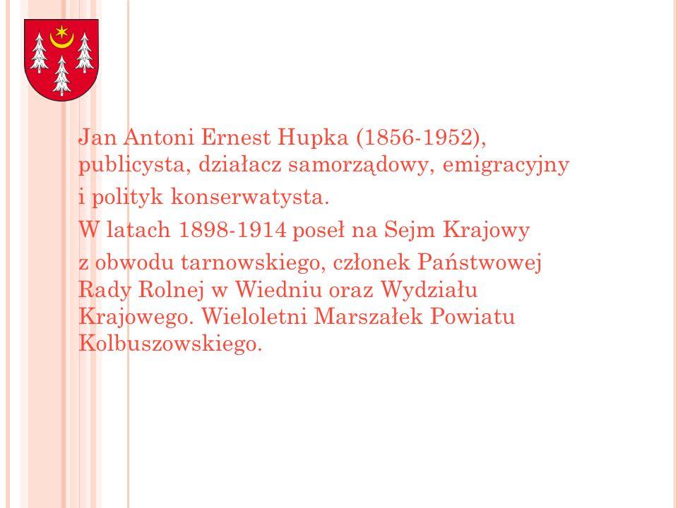 Jan Antoni Ernest Hupka (1856-1952), publicysta, działacz samorządowy, emigracyjny i polityk konserwatysta. W latach 1898-1914 poseł na Sejm Krajowy z