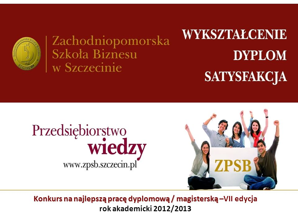 Konkurs na najlepszą pracę dyplomową / magisterską Konkurs na najlepszą pracę dyplomową / magisterską –VII edycja rok akademicki 2012/2013