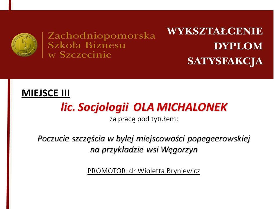 MIEJSCE III lic. Socjologii OLA MICHALONEK za pracę pod tytułem: Poczucie szczęścia w byłej miejscowości popegeerowskiej na przykładzie wsi Węgorzyn P