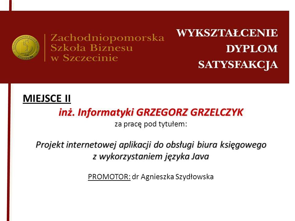 MIEJSCE II inż. Informatyki GRZEGORZ GRZELCZYK za pracę pod tytułem: Projekt internetowej aplikacji do obsługi biura księgowego z wykorzystaniem język
