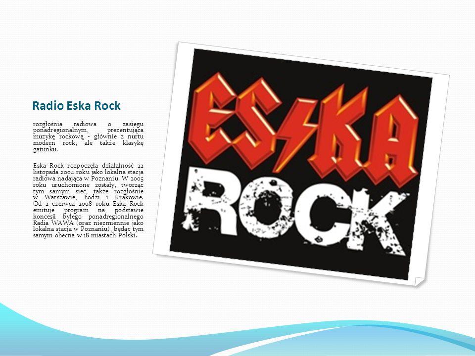 Radio Eska Rock Sygnał Eski Rock nadawany jest aktualnie z nadajników w Warszawie, Łodzi, Krakowie, Aglomeracji Śląskiej, Wrocławiu, Gdańsku, Gdyni, Szczecinie, Koszalinie, Olsztynie, Białymstoku, Płocku, Siedlcach, Kielcach, Lublinie, Rzeszowie, Zielonej Górze oraz w Poznaniu, gdzie część ramówki stanowią pasma lokalne.