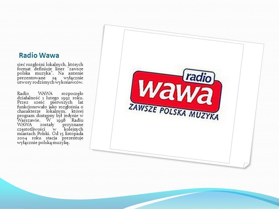 Radio Wawa Obecnie pod marką Radia WAWA funkcjonuje pięć lokalnych rozgłośni: w Warszawie, Łodzi, Wrocławiu, Rzeszowie i Toruniu.