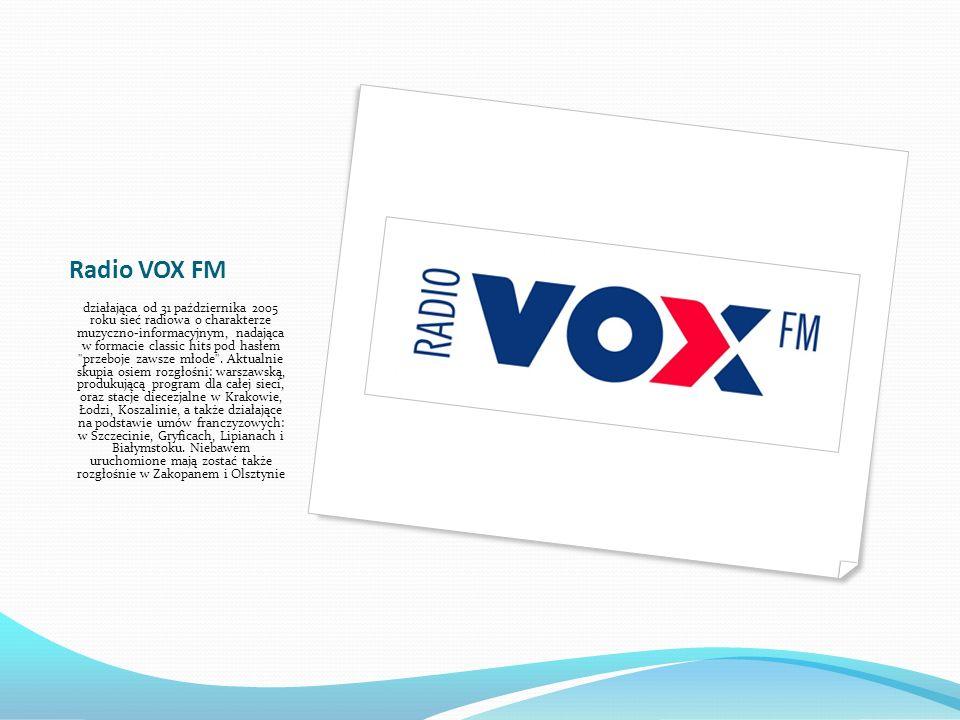 Radio VOX FM działająca od 31 października 2005 roku sieć radiowa o charakterze muzyczno-informacyjnym, nadająca w formacie classic hits pod hasłem