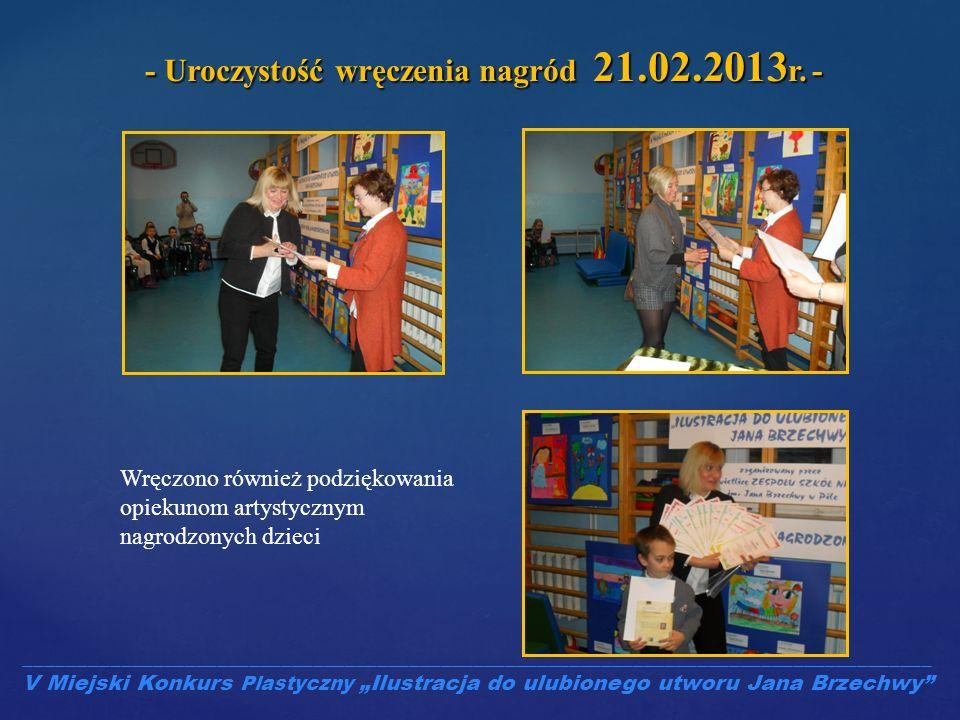 - Uroczystość wręczenia nagród 21.02.2013 r. - Wręczono również podziękowania opiekunom artystycznym nagrodzonych dzieci _____________________________