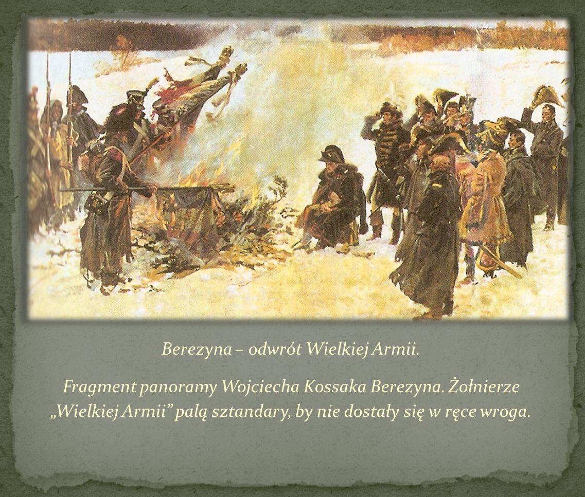 Berezyna – odwrót Wielkiej Armii. Fragment panoramy Wojciecha Kossaka Berezyna. Żołnierze Wielkiej Armii palą sztandary, by nie dostały się w ręce wro