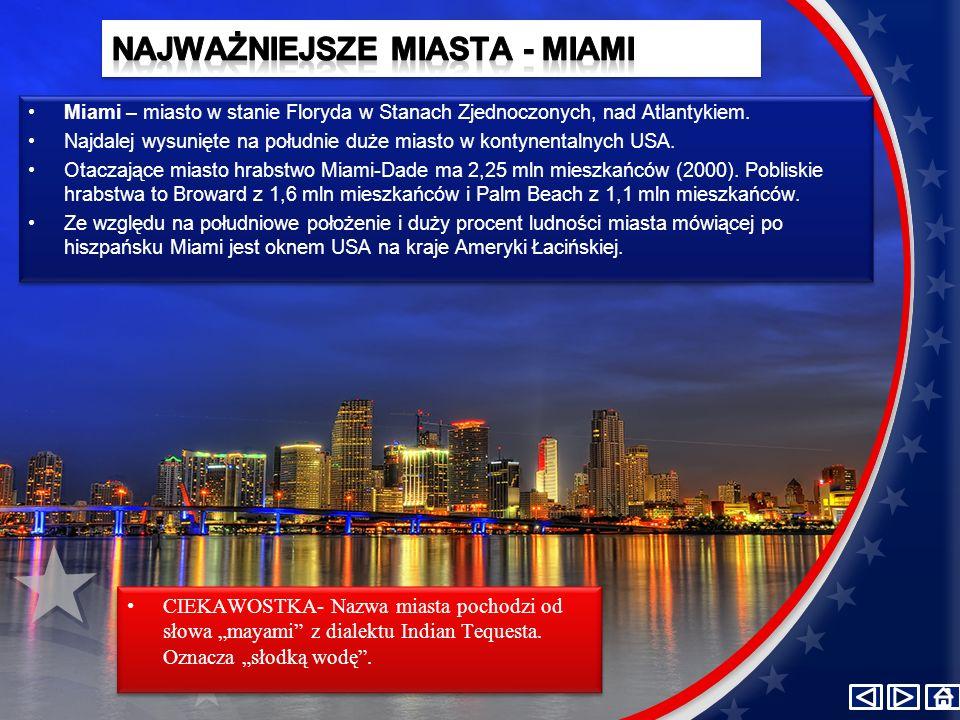 Miami – miasto w stanie Floryda w Stanach Zjednoczonych, nad Atlantykiem. Najdalej wysunięte na południe duże miasto w kontynentalnych USA. Otaczające