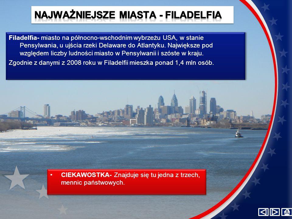 Filadelfia- miasto na północno-wschodnim wybrzeżu USA, w stanie Pensylwania, u ujścia rzeki Delaware do Atlantyku.