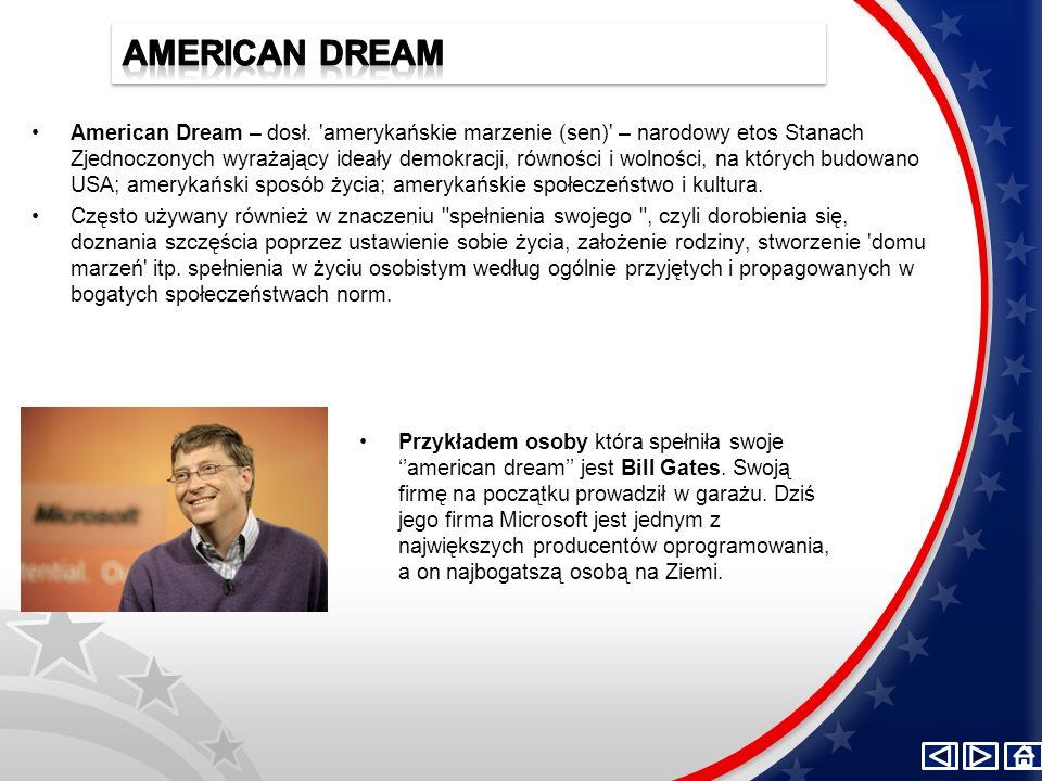 American Dream – dosł. 'amerykańskie marzenie (sen)' – narodowy etos Stanach Zjednoczonych wyrażający ideały demokracji, równości i wolności, na który