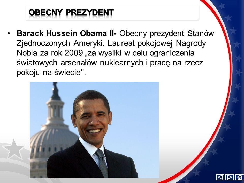 Barack Hussein Obama II- Obecny prezydent Stanów Zjednoczonych Ameryki. Laureat pokojowej Nagrody Nobla za rok 2009 za wysiłki w celu ograniczenia świ