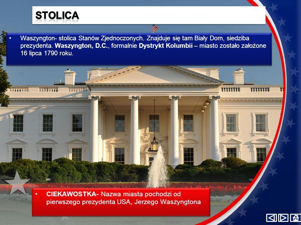 Waszyngton- stolica Stanów Zjednoczonych. Znajduje się tam Biały Dom, siedziba prezydenta. Waszyngton, D.C., formalnie Dystrykt Kolumbii – miasto zost