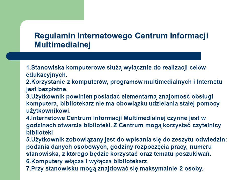 Regulamin Internetowego Centrum Informacji Multimedialnej 1.Stanowiska komputerowe służą wyłącznie do realizacji cel ó w edukacyjnych. 2.Korzystanie z