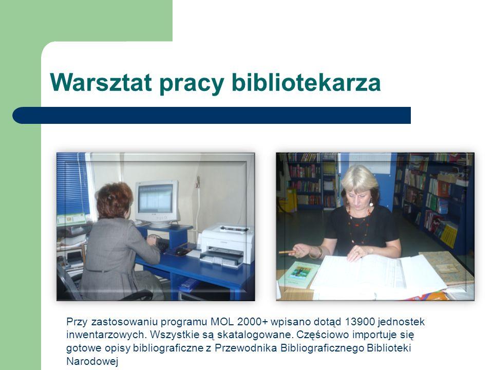Warsztat pracy bibliotekarza Przy zastosowaniu programu MOL 2000+ wpisano dotąd 13900 jednostek inwentarzowych. Wszystkie są skatalogowane. Częściowo