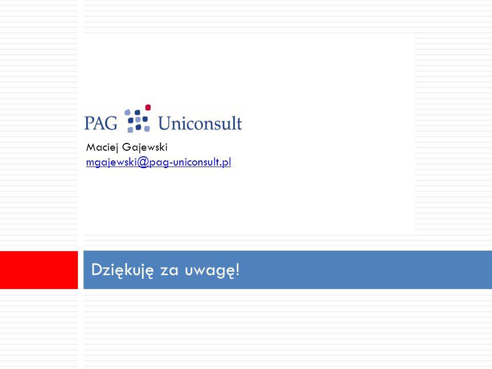 Maciej Gajewski mgajewski@pag-uniconsult.pl Dziękuję za uwagę!