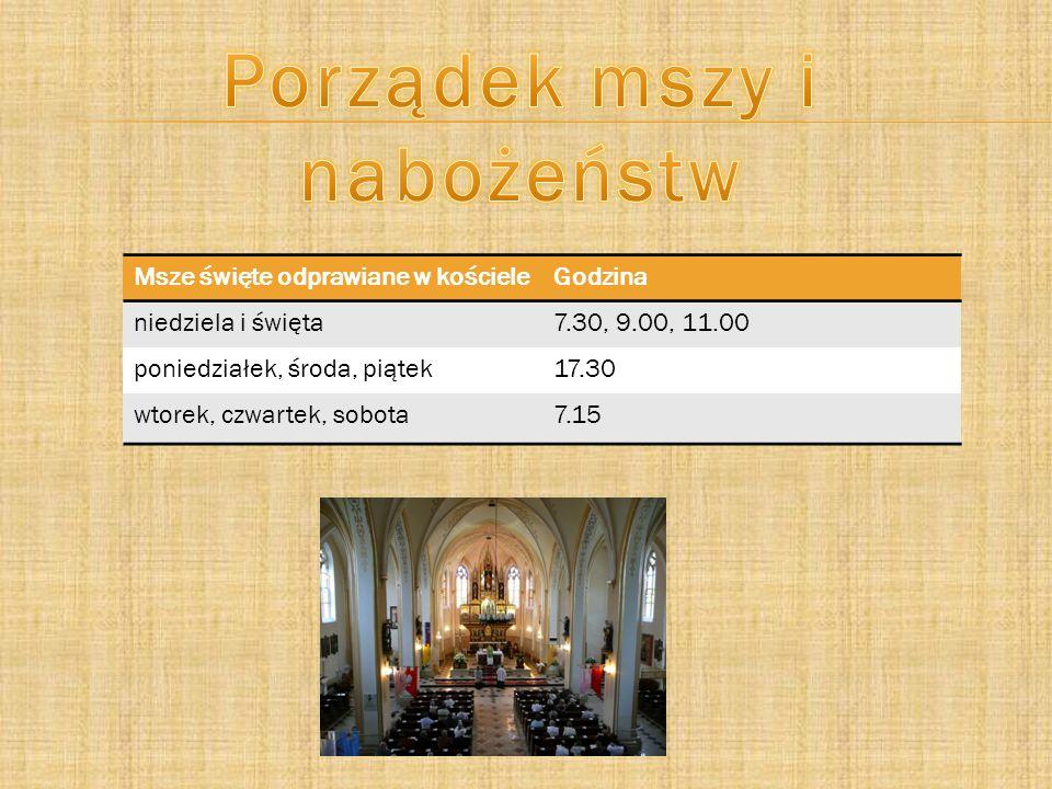 Msze święte odprawiane w kościeleGodzina niedziela i święta7.30, 9.00, 11.00 poniedziałek, środa, piątek17.30 wtorek, czwartek, sobota7.15