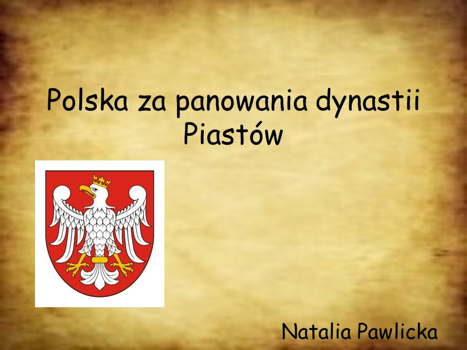 Polska za panowania dynastii Piastów Natalia Pawlicka