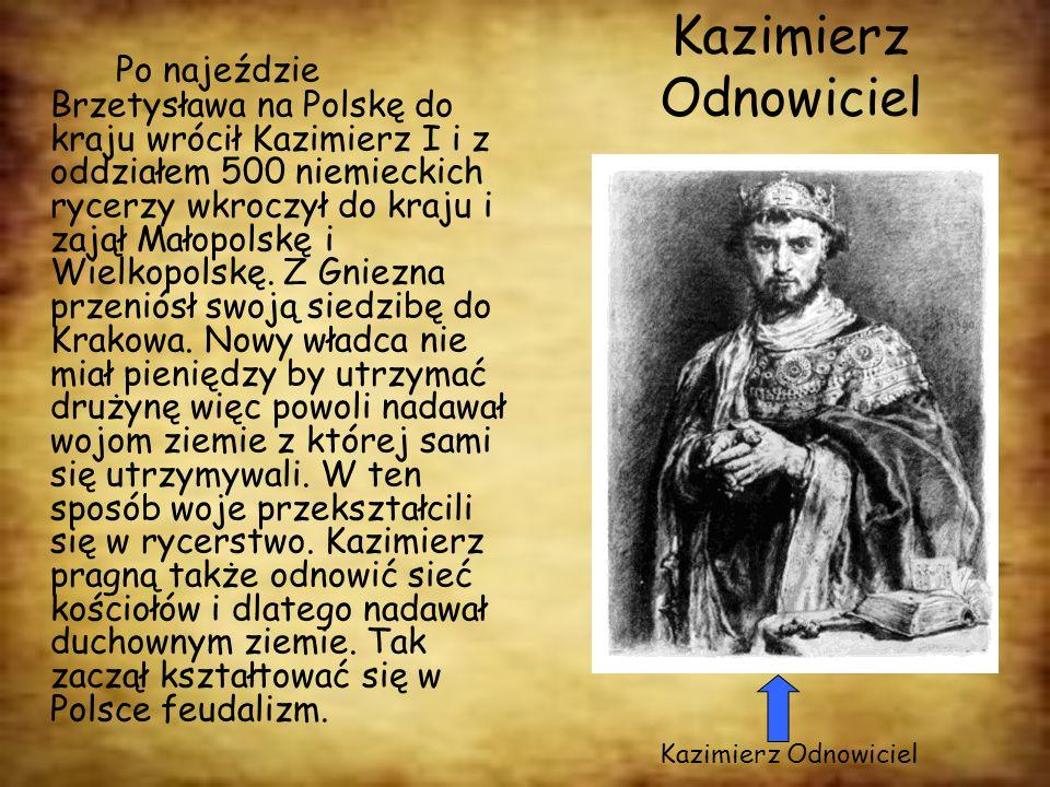 Kazimierz Odnowiciel Po najeździe Brzetysława na Polskę do kraju wrócił Kazimierz I i z oddziałem 500 niemieckich rycerzy wkroczył do kraju i zajął Ma