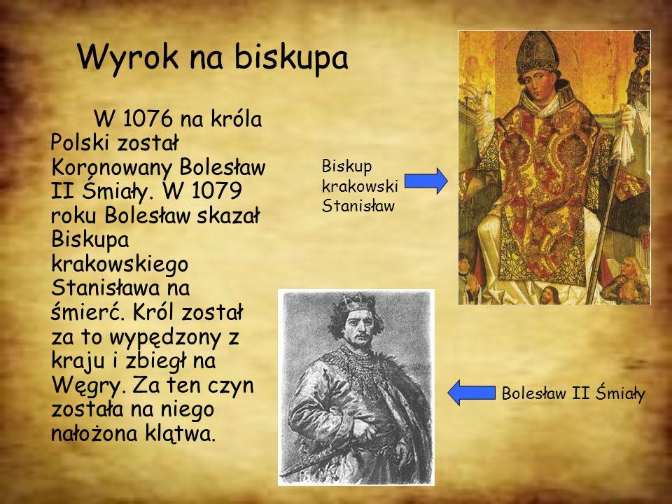 Wyrok na biskupa W 1076 na króla Polski został Koronowany Bolesław II Śmiały. W 1079 roku Bolesław skazał Biskupa krakowskiego Stanisława na śmierć. K